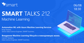Smart Talks 212: Machine Learning