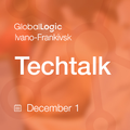 GlobalLogic Ivano-Frankivsk Tech Talk