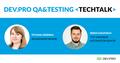 Dev.Pro QA & Testing TechTalk