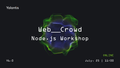 Web crowd 6.0: Node.js workshop