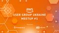 AWS User Group Ukraine Meetup #3
