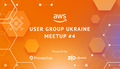 AWS User Group Ukraine Meetup #4