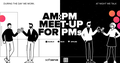 AM:PM Meet-up for PM's