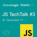 GlobalLogic Kharkiv JS TechTalk #3