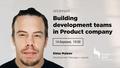 "Лекція ""Building development teams in Product company"""