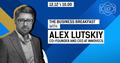 The Business Breakfast with Alex Lutskiy