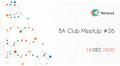 BA Club MeetUp #26