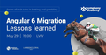 "MeetUp ""Angular 6 Migration. Lessons learned"""