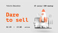 Dare to sell: IT Sales / CSM Meetup
