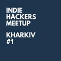Indie Hackers Meetup Kharkiv #1