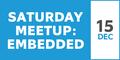 Saturday Meet-up: Embedded