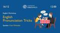 English Workshop. English Pronunciation Tricks