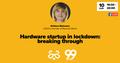 "Webinar ""Hardware startup in lockdown: breaking through"""