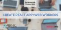 "Вебинар ""Create React App + Web Workers"""