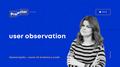 Лекція Євгенії Грубої «User Observation»
