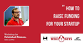 """Workshop """"How to Raise Funding for Your Startup"""""""