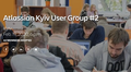 Atlassian Kyiv User Group #2