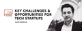 Key challenges & opportunities for tech startups