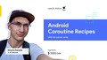 GDG Hot Summer Series: Android Coroutine Recipies