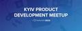 Kyiv Product Development Meetup