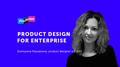 Лекция Екатерины Коровкиной «Product design for enterprise»