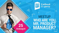 """Meetup """"Who are you, Mr. Product Manager?"""""""