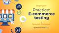 Воркшоп: Practice: E-commerce testing
