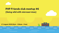 PHP Friends Club meetup #6 (Microservices)