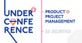 UNDERCONFERENCE #4 : Product & Project Management