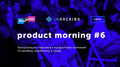 Product Morning #6