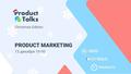 Product Talks Meetup: Marketing