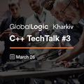 GlobalLogic C++ TechTalk #3