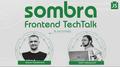Sombra Frontend TechTalk