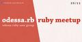 Odessa Ruby Meetup