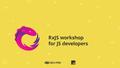 RxJS workshop for JS developers