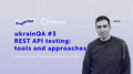 ukrainQA #3 «REST API testing: tools and approach» with Sergey Pirogov