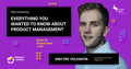 """Mini-workshop """"Everything You Wanted to Know About Product Management"""""""
