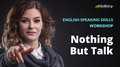 Nothing But Talk. English speaking skills workshop